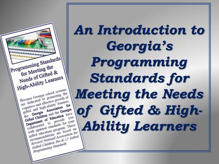 An Introduction to Georgias Programming Standards for Meeting the Needs of Gifted & High- Ability Learners.