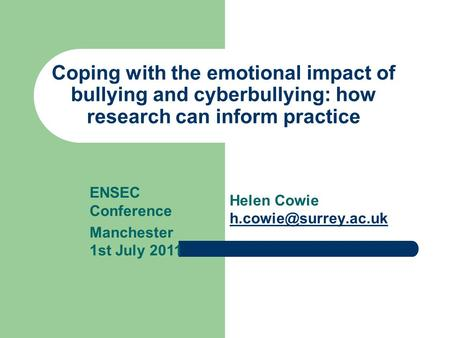 Coping with the emotional impact of bullying and cyberbullying: how research can inform practice Helen Cowie