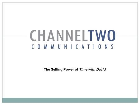 The Selling Power of Time with David. Advertising on Time with David W Why ? To choose a sure-win proposition to: increase daily sales generate media.