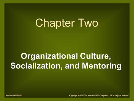 Organizational Culture, Socialization, and Mentoring Chapter Two Copyright © 2010 The McGraw-Hill Companies, Inc. All rights reserved.McGraw-Hill/Irwin.