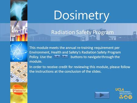 Dosimetry Radiation Safety Program This module meets the annual re-training requirement per Environment, Health and Safetys Radiation Safety Program Policy.