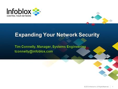© 2013 Infoblox Inc. All Rights Reserved. Tim Connelly, Manager, Systems Engineering Tim Connelly, Manager, Systems Engineering.