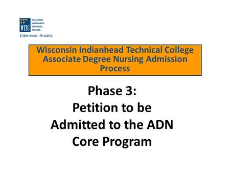Wisconsin Indianhead Technical College Associate Degree Nursing Admission Process Phase 3: Petition to be Admitted to the ADN Core Program.