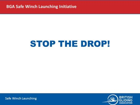 Safe Winch Launching STOP THE DROP! BGA Safe Winch Launching Initiative.