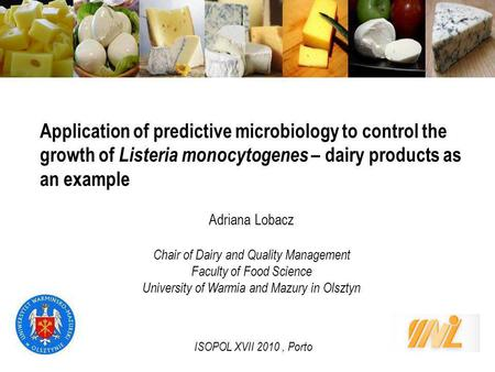 Application of predictive microbiology to control the growth of Listeria monocytogenes – dairy products as an example Adriana Lobacz Chair of Dairy and.