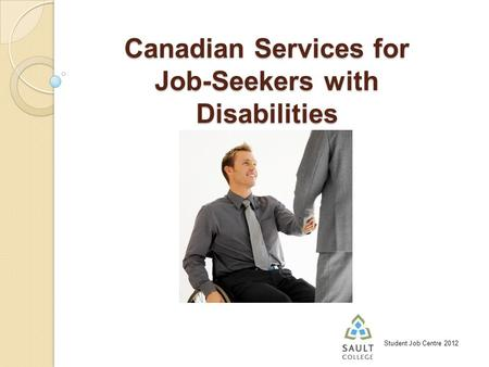 Student Job Centre 2012 Canadian Services for Job-Seekers with Disabilities.
