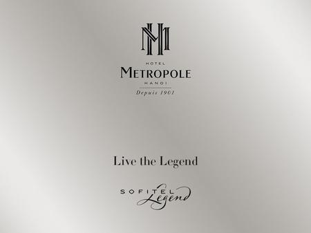 Welcome to Sofitel Legend Metropole Hanoi Hotel Metropole Hanoi The first Sofitel Legend in the world Fully renovated in June 2009 Historical colonial.