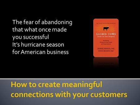 The fear of abandoning that what once made you successful Its hurricane season for American business.