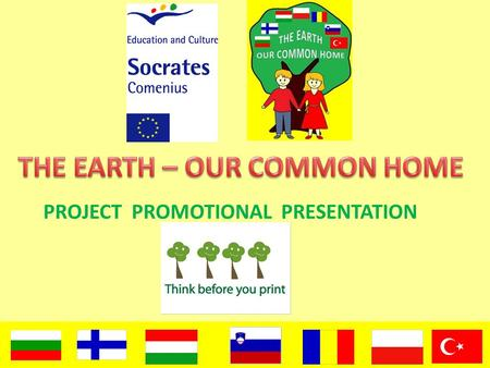 PROJECT PROMOTIONAL PRESENTATION Main aim of partnership The Earth-our common home is concernig environmental conservation and education for children.