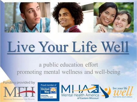 Live Your Life Well a public education effort promoting mental wellness and well-being.