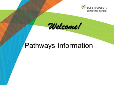 Welcome! Welcome! Pathways Information. Table of Contents: What is Pathways? Why we think it will transform support staff experiences in workplace learning.