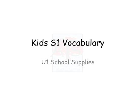 Kids S1 Vocabulary U1 School Supplies. Listen and say the words: