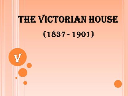 The Victorian House (1837 - 1901). The Victorian period is the time when Queen VictoriaQueen Victoria ruled Britain.
