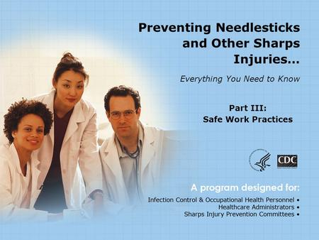 Part III: Safe Work Practices Preventing Needlesticks and Other Sharps Injuries… Everything You Need to Know.