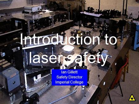 Imperial College Safety Unit - Introduction to laser safety - 1 Introduction to laser safety Ian Gillett Safety Director Imperial College.