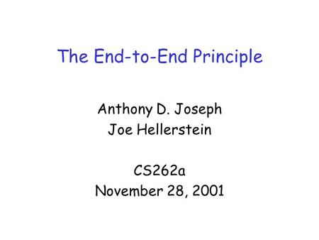 The End-to-End Principle Anthony D. Joseph Joe Hellerstein CS262a November 28, 2001.