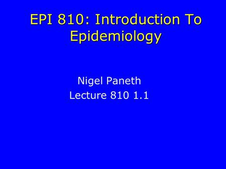 EPI 810: Introduction To Epidemiology Nigel Paneth Lecture 810 1.1.