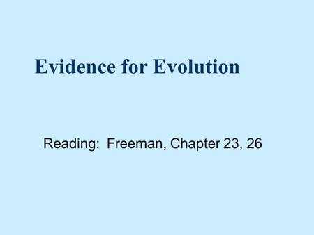 Evidence for Evolution Reading: Freeman, Chapter 23, 26.