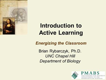 Brian Rybarczyk, Ph.D. UNC Chapel Hill Department of Biology Energizing the Classroom Introduction to Active Learning.