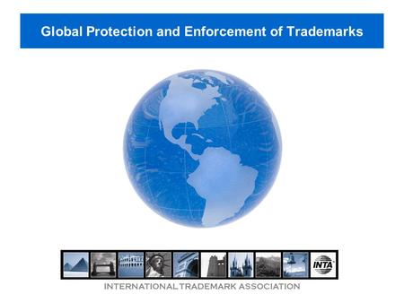 INTERNATIONAL TRADEMARK ASSOCIATION Global Protection and Enforcement of Trademarks.