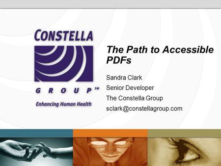 The Path to Accessible PDFs Sandra Clark Senior Developer The Constella Group