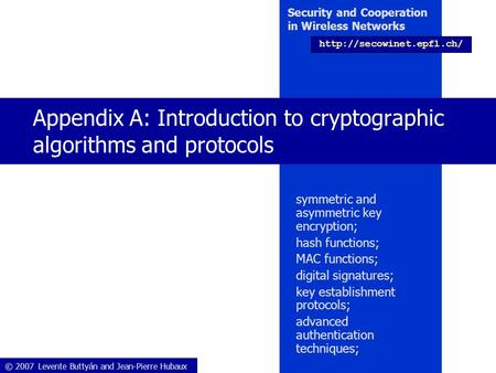 © 2007 Levente Buttyán and Jean-Pierre Hubaux Security and Cooperation in Wireless Networks  Appendix A: Introduction to cryptographic.