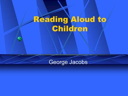 Reading Aloud to Children George Jacobs. Read Aloud Asia, published by Times available at National Library Internet:
