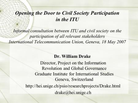Opening the Door to Civil Society Participation in the ITU Informal consultation between ITU and civil society on the participation of all relevant stakeholders.