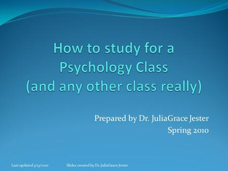 Prepared by Dr. JuliaGrace Jester Spring 2010 Last updated 3/13/2010Slides created by Dr. JuliaGrace Jester.