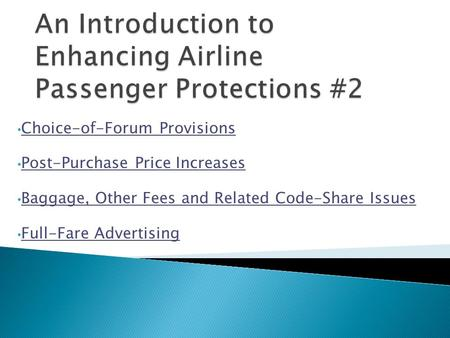 Choice-of-Forum Provisions Post-Purchase Price Increases Baggage, Other Fees and Related Code-Share Issues Full-Fare Advertising.