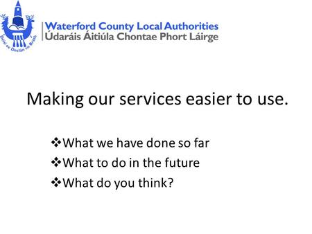 Making our services easier to use. What we have done so far What to do in the future What do you think?
