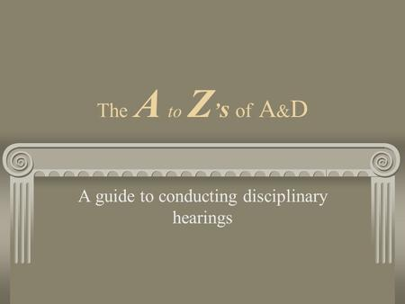 The A to Z s of A & D A guide to conducting disciplinary hearings.