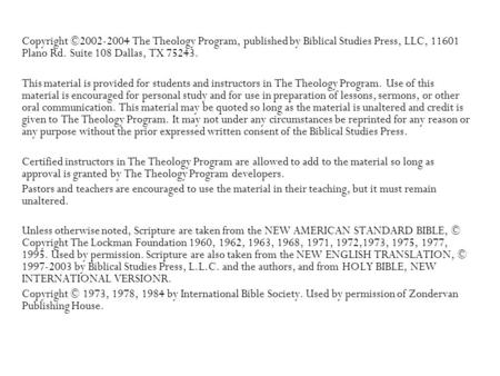 Copyright ©2002-2004 The Theology Program, published by Biblical Studies Press, LLC, 11601 Plano Rd. Suite 108 Dallas, TX 75243. This material is provided.