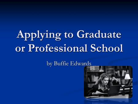 Applying to Graduate or Professional School by Buffie Edwards.