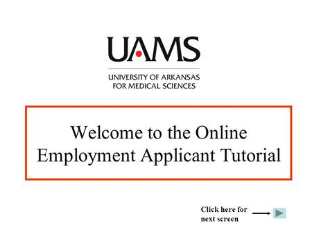 Welcome to the Online Employment Applicant Tutorial Click here for next screen.