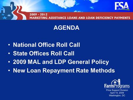 Agenda AGENDA National Office Roll Call State Offices Roll Call 2009 MAL and LDP General Policy New Loan Repayment Rate Methods.