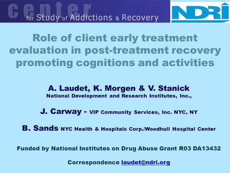 Role of client early treatment evaluation in post-treatment recovery promoting cognitions and activities A. Laudet, K. Morgen & V. Stanick National Development.