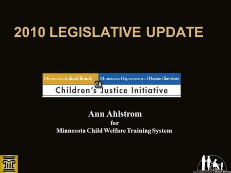 2010 LEGISLATIVE UPDATE Ann Ahlstrom for Minnesota Child Welfare Training System.