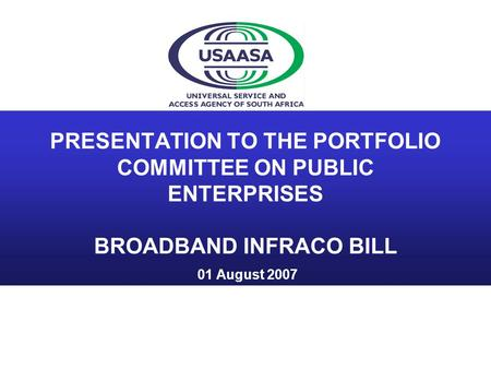 PRESENTATION TO THE PORTFOLIO COMMITTEE ON PUBLIC ENTERPRISES BROADBAND INFRACO BILL 01 August 2007.