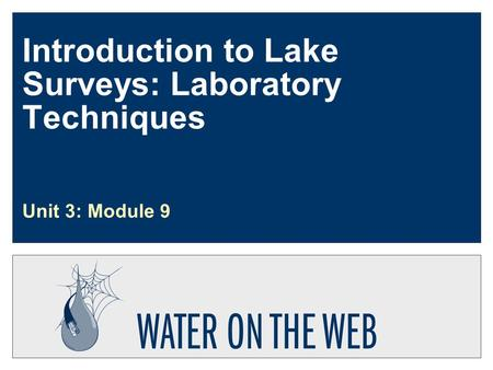 Introduction to Lake Surveys: Laboratory Techniques Unit 3: Module 9.