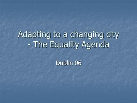 Adapting to a changing city - The Equality Agenda Dublin 06.