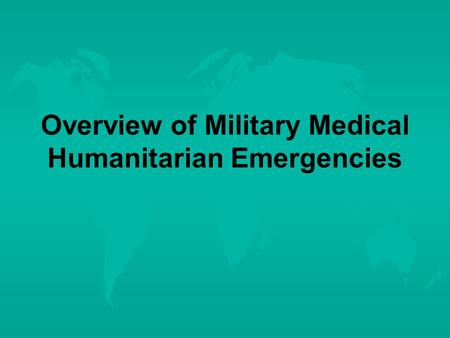 Overview of Military Medical Humanitarian Emergencies.
