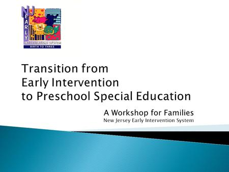A Workshop for Families New Jersey Early Intervention System.