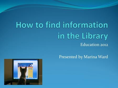 Education 2012 Presented by Marina Ward. Online Catalogue: Searching the Catalogue PIN Reading History How to find journal articles (2 nd Term)
