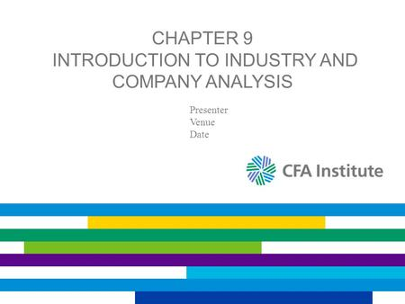 CHAPTER 9 INTRODUCTION TO INDUSTRY AND COMPANY ANALYSIS Presenter Venue Date.