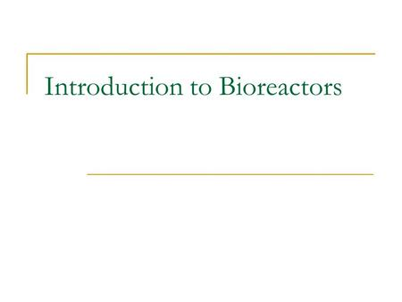 Introduction to Bioreactors. Biochemical Reactor A device in which living cells or enzyme systems are used to promote biochemical transformation of matter.