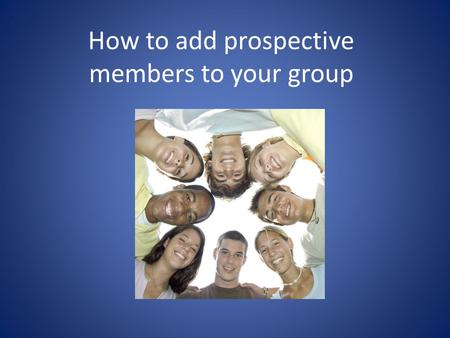 How to add prospective members to your group. If someone wants to join your organization, as the primary contact you should receive an email notifying.