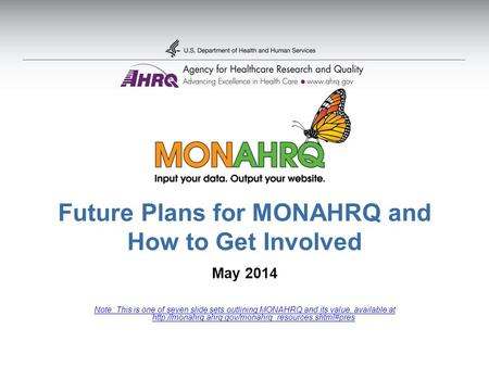 Future Plans for MONAHRQ and How to Get Involved May 2014 Note: This is one of seven slide sets outlining MONAHRQ and its value, available at