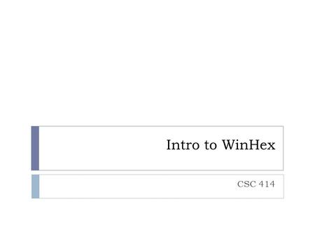 Intro to WinHex CSC 414.