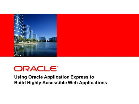 Using Oracle Application Express to Build Highly Accessible Web Applications.
